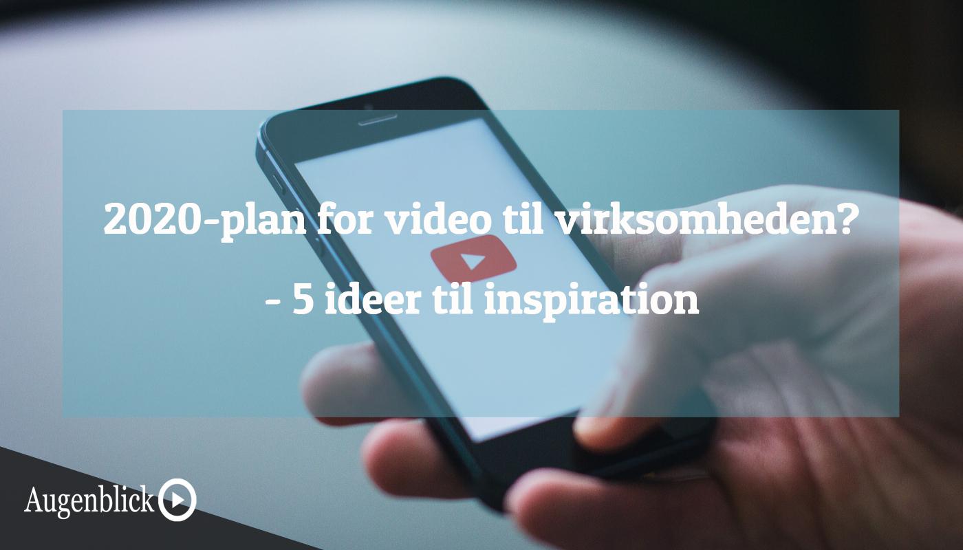 5 video-ideer til virksomheden i 2020